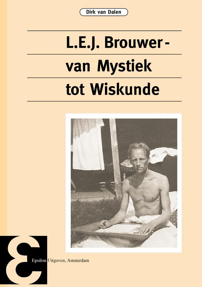 L.E.J. Brouwer – van Mystiek tot Wiskunde